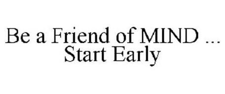 BE A FRIEND OF MIND ... START EARLY