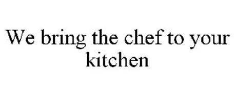 WE BRING THE CHEF TO YOUR KITCHEN