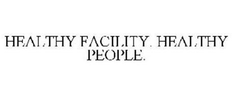 HEALTHY FACILITY. HEALTHY PEOPLE.