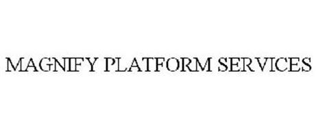 MAGNIFY PLATFORM SERVICES