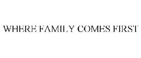 WHERE FAMILY COMES FIRST