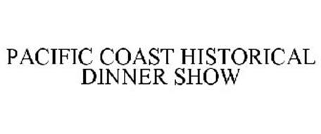 PACIFIC COAST HISTORICAL DINNER SHOW