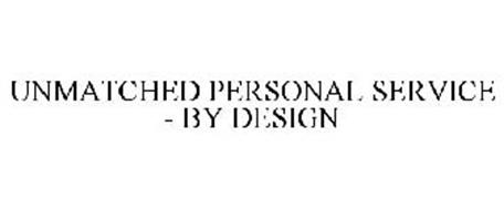 UNMATCHED PERSONAL SERVICE - BY DESIGN