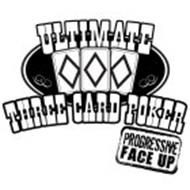 ULTIMATE THREE CARD POKER PROGRESSIVE FACE UP