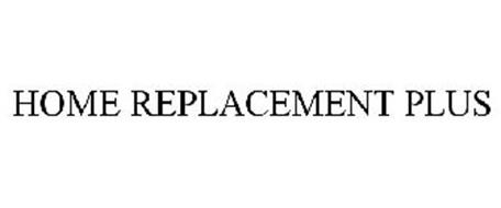 HOME REPLACEMENT PLUS
