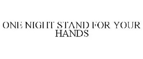 ONE NIGHT STAND FOR YOUR HANDS
