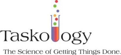TASKOLOGY THE SCIENCE OF GETTING THINGS DONE.