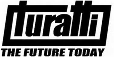 TURATTI THE FUTURE TODAY
