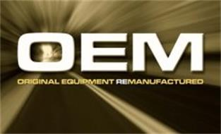 OEM ORIGINAL EQUIPMENT REMANUFACTURED