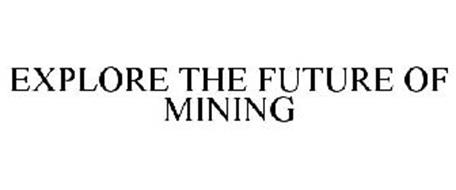 EXPLORE THE FUTURE OF MINING