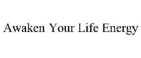 AWAKEN YOUR LIFE ENERGY