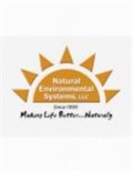 NATURAL ENVIRONMENTAL SYSTEMS, LLC SINCE 1990 MAKING LIFE BETTER...NATURALLY