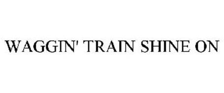 WAGGIN' TRAIN SHINE ON