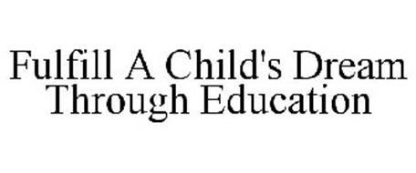 FULFILL A CHILD'S DREAM THROUGH EDUCATION