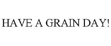 HAVE A GRAIN DAY!