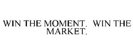 WIN THE MOMENT. WIN THE MARKET.
