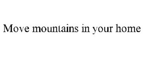 MOVE MOUNTAINS IN YOUR HOME