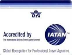 IATA ACCREDITED BY IATAN THE INTERNATIONAL AIRLINES TRAVEL AGENT NETWORK GLOBAL RECOGNITION FOR PROFESSIONAL TRAVEL AGENCIES