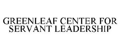 GREENLEAF CENTER FOR SERVANT LEADERSHIP
