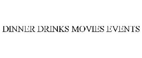 DINNER DRINKS MOVIES EVENTS
