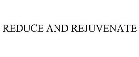 REDUCE AND REJUVENATE