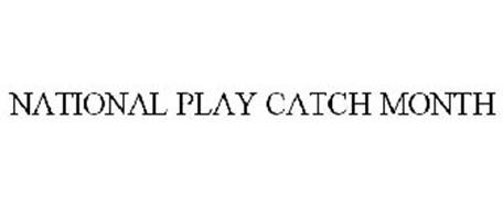 NATIONAL PLAY CATCH MONTH