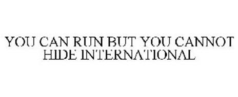 YOU CAN RUN BUT YOU CANNOT HIDE INTERNATIONAL