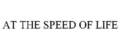 AT THE SPEED OF LIFE