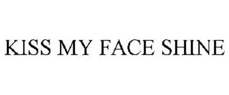 KISS MY FACE SHINE