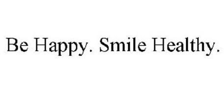 BE HAPPY. SMILE HEALTHY.