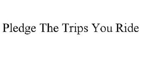 PLEDGE THE TRIPS YOU RIDE