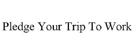 PLEDGE YOUR TRIP TO WORK
