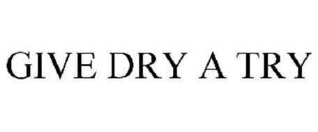 GIVE DRY A TRY