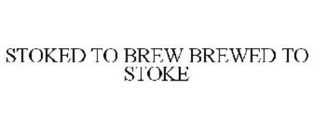 STOKED TO BREW BREWED TO STOKE