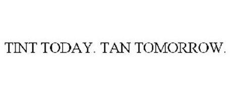 TINT TODAY. TAN TOMORROW.