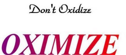 DON'T OXIDIZE OXIMIZE