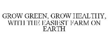 GROW GREEN, GROW HEALTHY, WITH THE EASIEST FARM ON EARTH