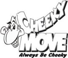 CHEEKY MOVE ALWAYS BE CHEEKY