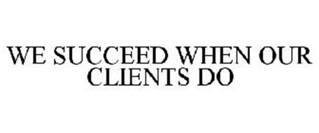 WE SUCCEED WHEN OUR CLIENTS DO