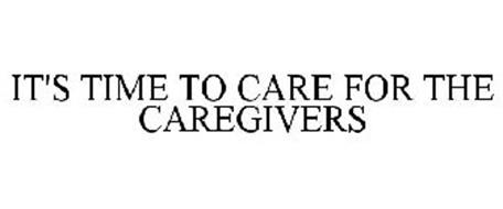 IT'S TIME TO CARE FOR THE CAREGIVERS