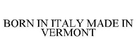 BORN IN ITALY MADE IN VERMONT
