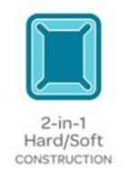 2-IN-1 HARD/SOFT CONSTRUCTION