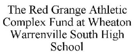 THE RED GRANGE ATHLETIC COMPLEX FUND AT WHEATON WARRENVILLE SOUTH HIGH SCHOOL