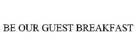 BE OUR GUEST BREAKFAST