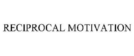 RECIPROCAL MOTIVATION