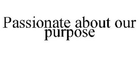 PASSIONATE ABOUT OUR PURPOSE
