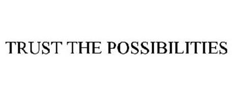 TRUST THE POSSIBILITIES