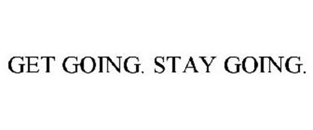 GET GOING. STAY GOING.