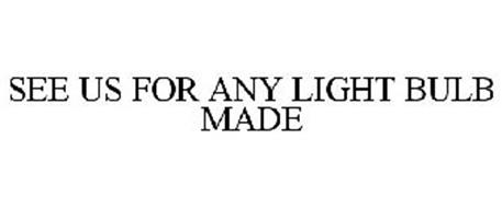 SEE US FOR ANY LIGHT BULB MADE