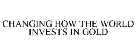 CHANGING HOW THE WORLD INVESTS IN GOLD